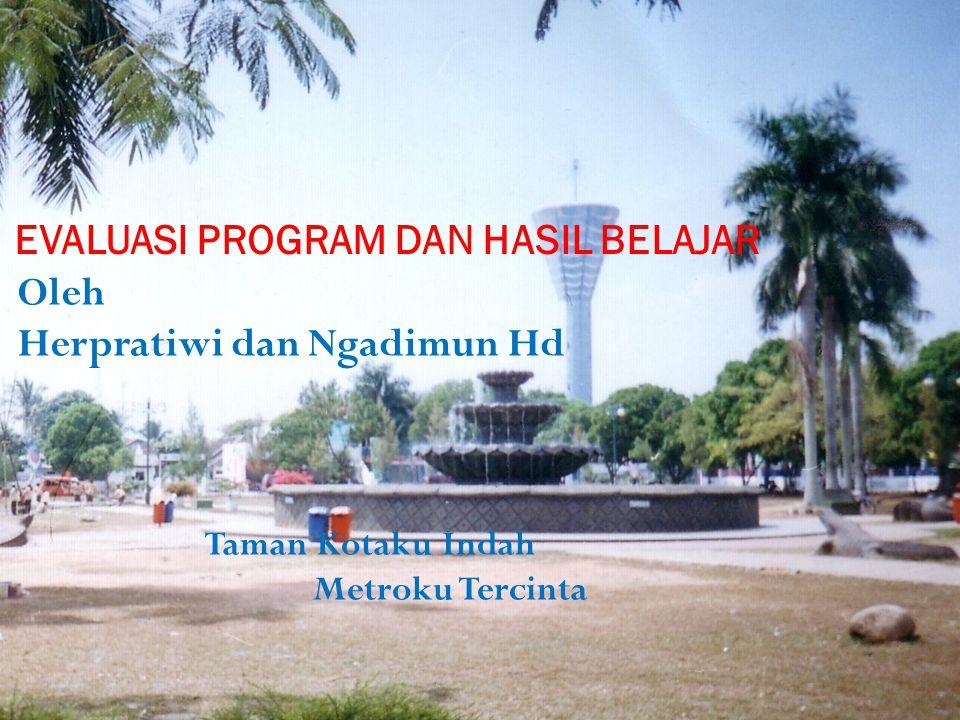 EVALUASI PROGRAM DAN HASIL BELAJAR Oleh Herpratiwi dan Ngadimun Hd Taman Kotaku Indah Metroku Tercinta