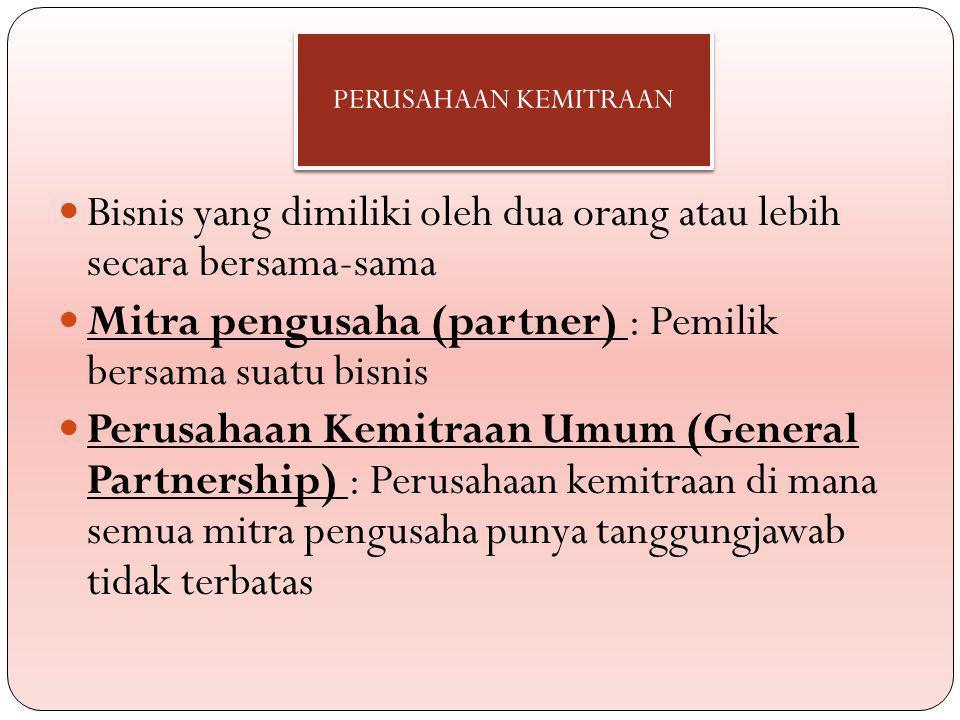 Bisnis yang dimiliki oleh dua orang atau lebih secara bersama-sama Mitra pengusaha (partner) : Pemilik bersama suatu bisnis Perusahaan Kemitraan Umum