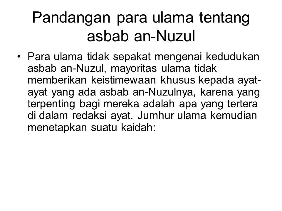 Pandangan para ulama tentang asbab an-Nuzul Para ulama tidak sepakat mengenai kedudukan asbab an-Nuzul, mayoritas ulama tidak memberikan keistimewaan