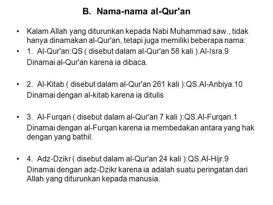 B. Nama-nama al-Qur'an Kalam Allah yang diturunkan kepada Nabi Muhammad saw., tidak hanya dinamakan al-Qur'an, tetapi juga memiliki beberapa nama: 1.