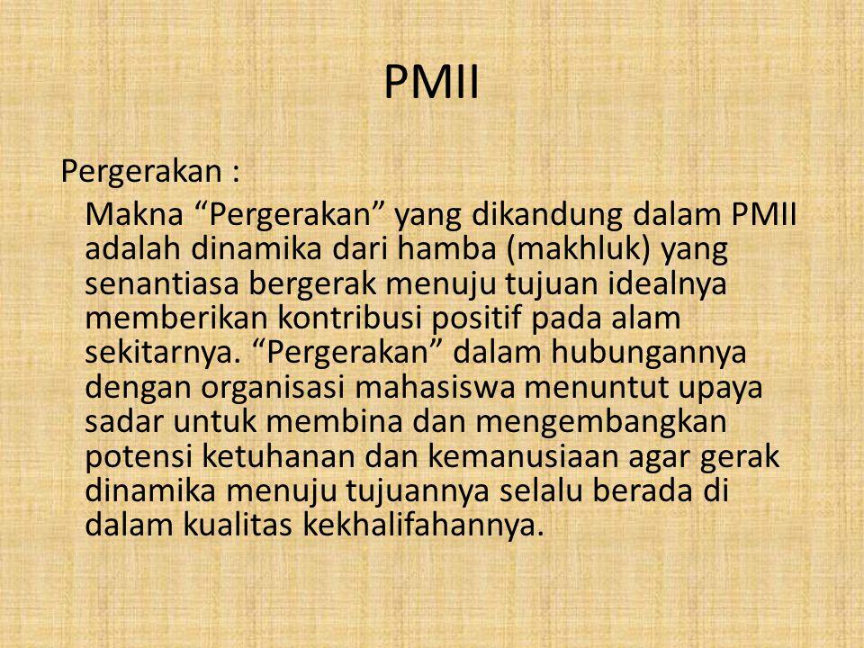 """PMII Pergerakan : Makna """"Pergerakan"""" yang dikandung dalam PMII adalah dinamika dari hamba (makhluk) yang senantiasa bergerak menuju tujuan idealnya me"""