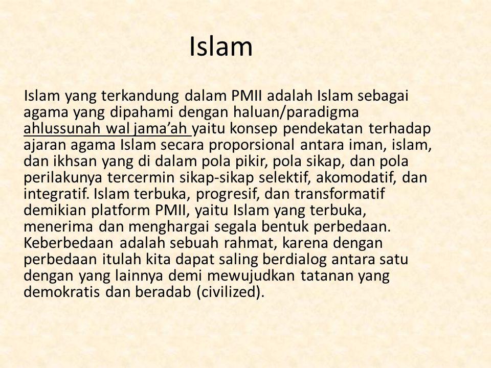 Islam Islam yang terkandung dalam PMII adalah Islam sebagai agama yang dipahami dengan haluan/paradigma ahlussunah wal jama'ah yaitu konsep pendekatan