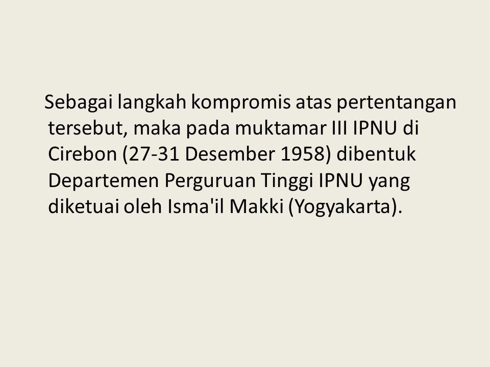 Sebagai langkah kompromis atas pertentangan tersebut, maka pada muktamar III IPNU di Cirebon (27-31 Desember 1958) dibentuk Departemen Perguruan Tingg