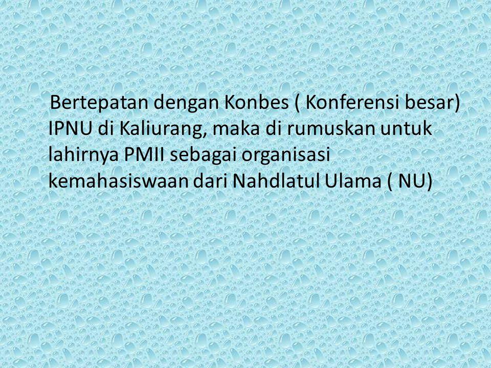 Bertepatan dengan Konbes ( Konferensi besar) IPNU di Kaliurang, maka di rumuskan untuk lahirnya PMII sebagai organisasi kemahasiswaan dari Nahdlatul U