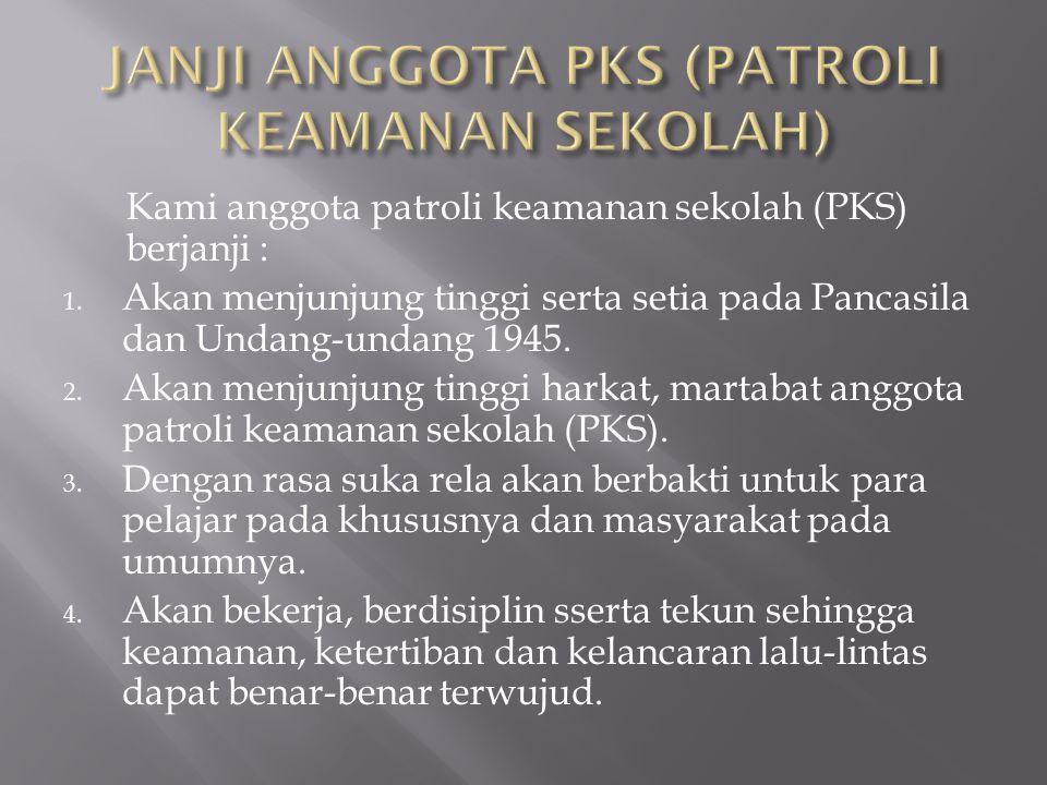 Kami anggota patroli keamanan sekolah (PKS) berjanji : 1.