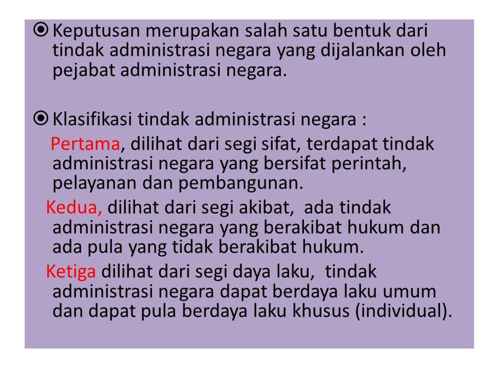  Keputusan merupakan salah satu bentuk dari tindak administrasi negara yang dijalankan oleh pejabat administrasi negara.  Klasifikasi tindak adminis