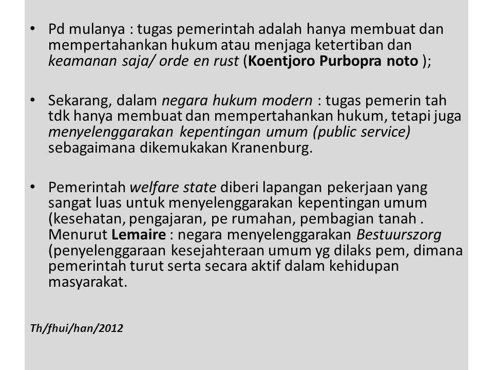 Pd mulanya : tugas pemerintah adalah hanya membuat dan mempertahankan hukum atau menjaga ketertiban dan keamanan saja/ orde en rust (Koentjoro Purbopr