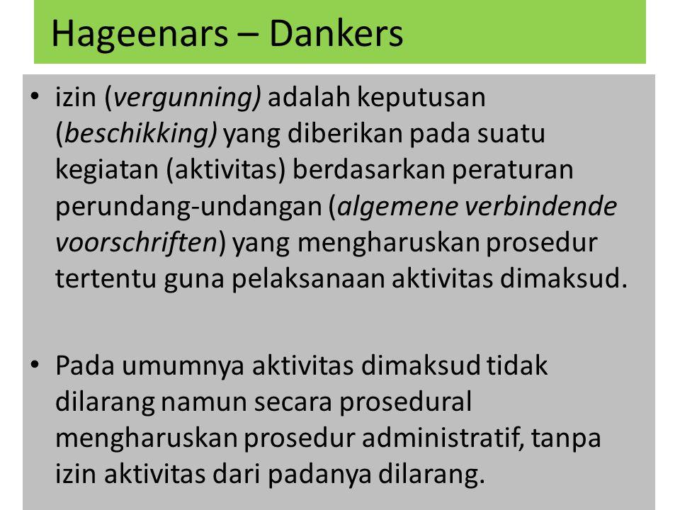 Hageenars – Dankers izin (vergunning) adalah keputusan (beschikking) yang diberikan pada suatu kegiatan (aktivitas) berdasarkan peraturan perundang-un