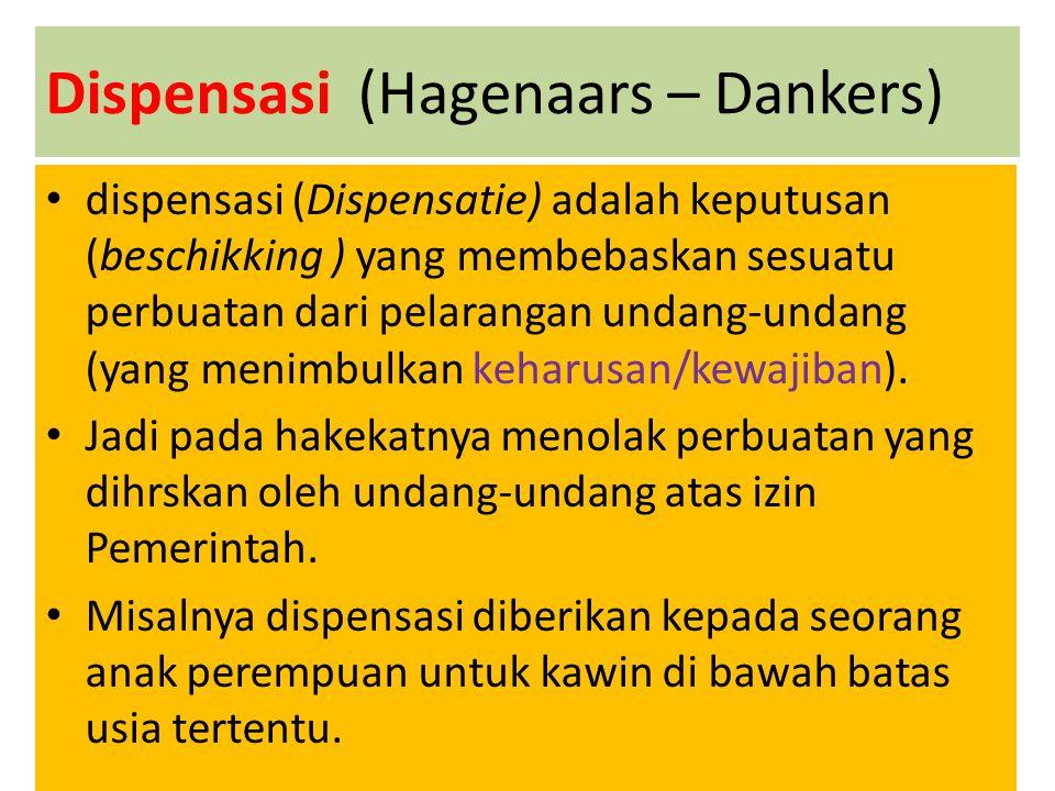 Dispensasi (Hagenaars – Dankers) dispensasi (Dispensatie) adalah keputusan (beschikking ) yang membebaskan sesuatu perbuatan dari pelarangan undang-un