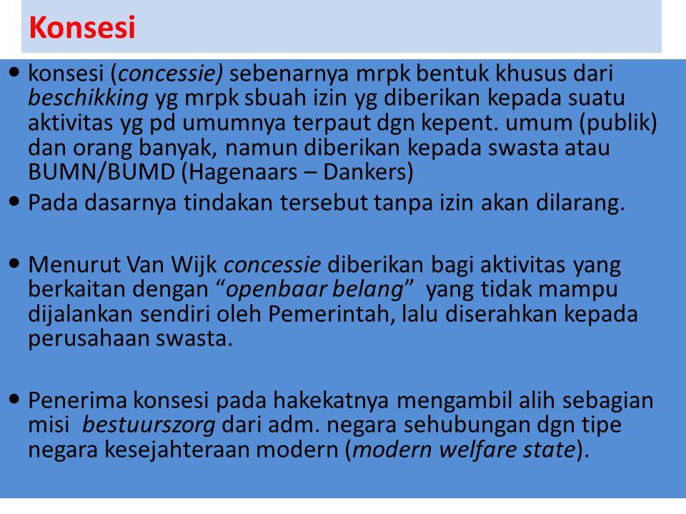 Konsesi konsesi (concessie) sebenarnya mrpk bentuk khusus dari beschikking yg mrpk sbuah izin yg diberikan kepada suatu aktivitas yg pd umumnya terpau