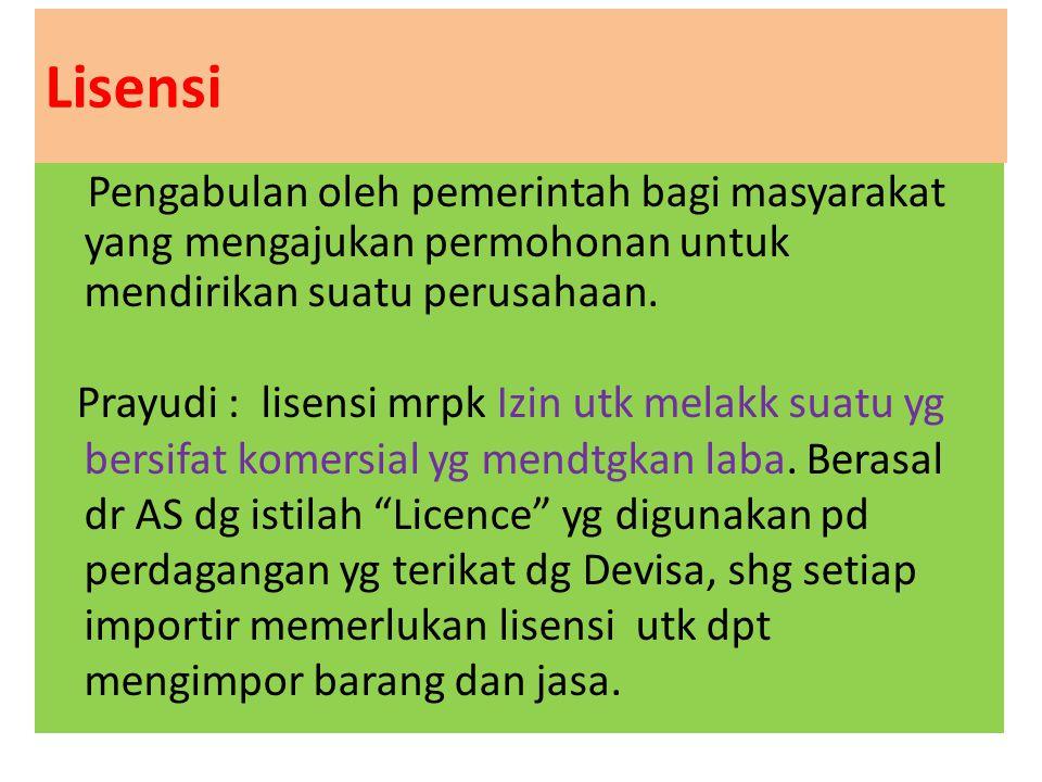 Lisensi Pengabulan oleh pemerintah bagi masyarakat yang mengajukan permohonan untuk mendirikan suatu perusahaan. Prayudi : lisensi mrpk Izin utk melak