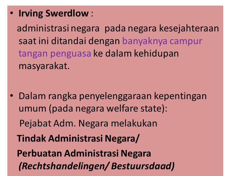 Irving Swerdlow : administrasi negara pada negara kesejahteraan saat ini ditandai dengan banyaknya campur tangan penguasa ke dalam kehidupan masyaraka