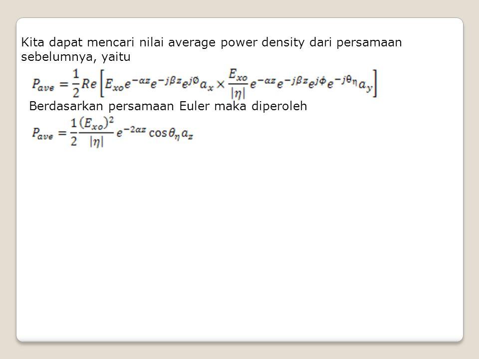 Kita dapat mencari nilai average power density dari persamaan sebelumnya, yaitu Berdasarkan persamaan Euler maka diperoleh