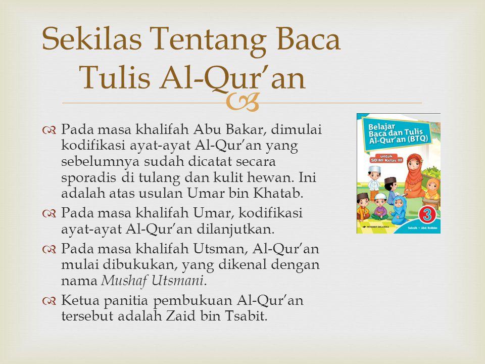   Pada masa khalifah Abu Bakar, dimulai kodifikasi ayat-ayat Al-Qur'an yang sebelumnya sudah dicatat secara sporadis di tulang dan kulit hewan.