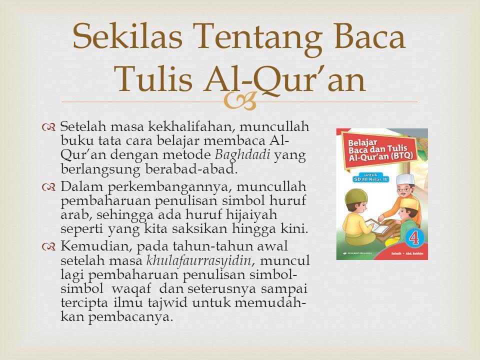   Kemudian, pada tahun-tahun terakhir ini bermunculanlah buku tata cara belajar membaca Al-Qur'an seperti Metode Iqra', Metode Asy-syafi'i, Metode Qiroati, Metode Furqan, dan yang lainnya yang disesuaikan dengan kesiapan para pembelajar.