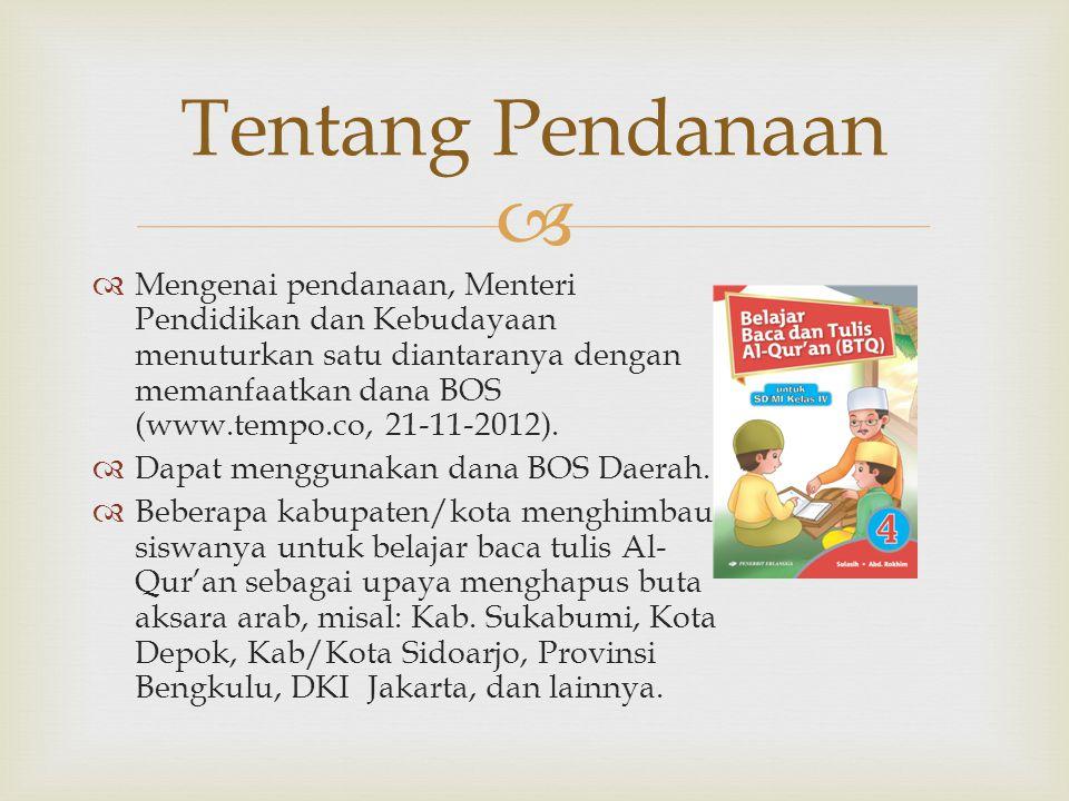   Mengenai pendanaan, Menteri Pendidikan dan Kebudayaan menuturkan satu diantaranya dengan memanfaatkan dana BOS (www.tempo.co, 21-11-2012).