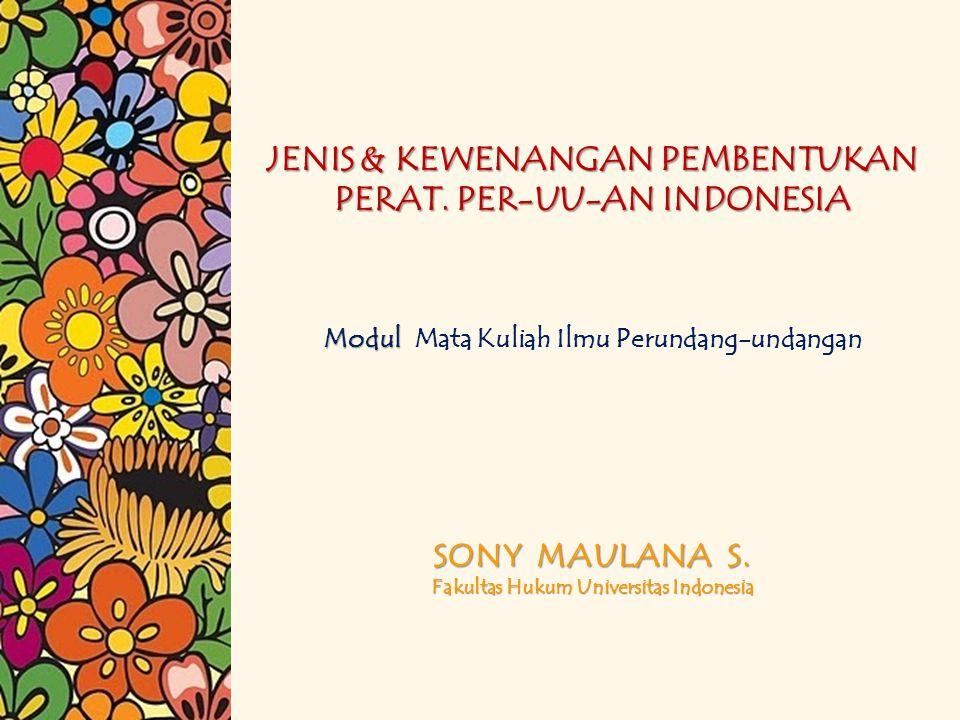 JENIS & KEWENANGAN PEMBENTUKAN PERAT. PER-UU-AN INDONESIA Modul SONY MAULANA S. Fakultas Hukum Universitas Indonesia JENIS & KEWENANGAN PEMBENTUKAN PE