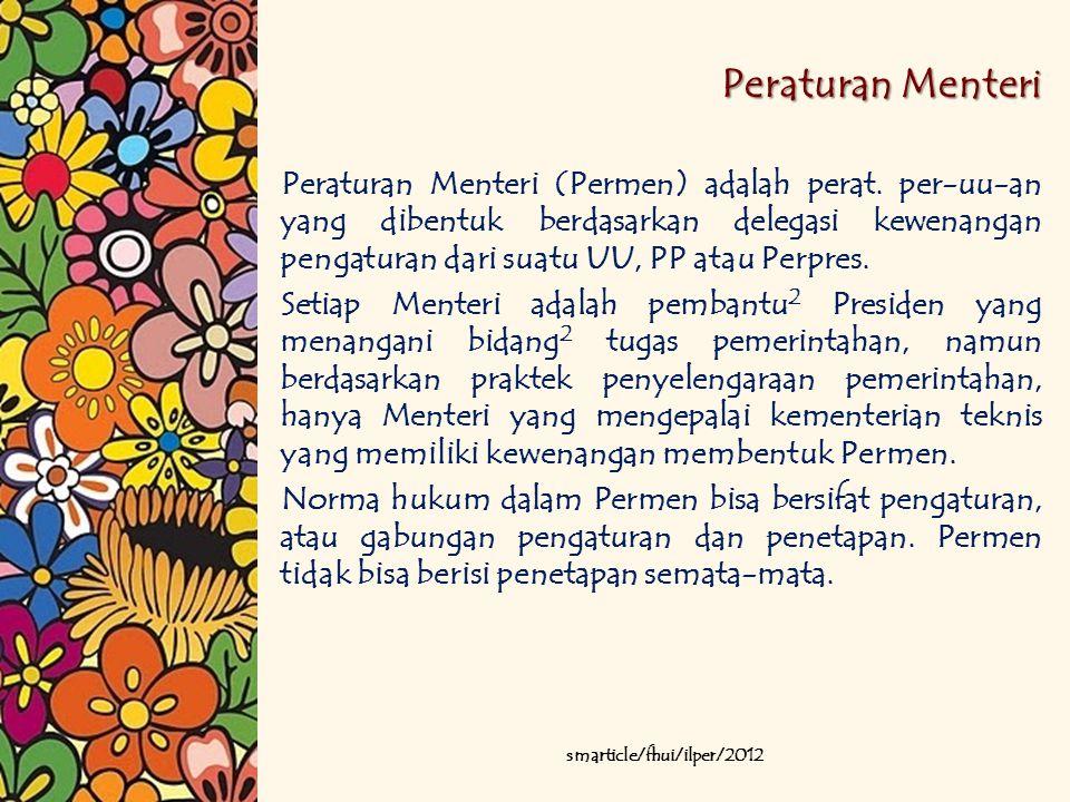 Peraturan Menteri Peraturan Menteri (Permen) adalah perat. per-uu-an yang dibentuk berdasarkan delegasi kewenangan pengaturan dari suatu UU, PP atau P