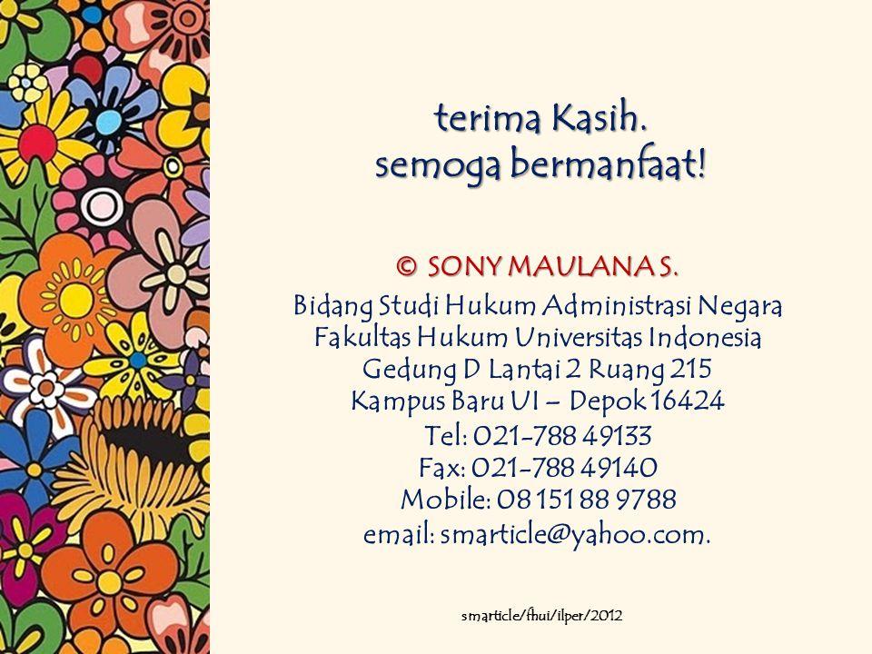 terima Kasih. semoga bermanfaat! © SONY MAULANA S. Bidang Studi Hukum Administrasi Negara Fakultas Hukum Universitas Indonesia Gedung D Lantai 2 Ruang