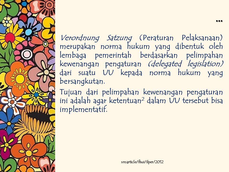 … Verordnung Satzung (Peraturan Pelaksanaan) merupakan norma hukum yang dibentuk oleh lembaga pemerintah berdasarkan pelimpahan kewenangan pengaturan