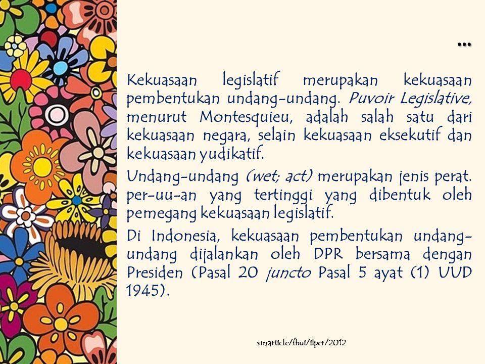 … Kekuasaan legislatif merupakan kekuasaan pembentukan undang-undang. Puvoir Legislative, menurut Montesquieu, adalah salah satu dari kekuasaan negara