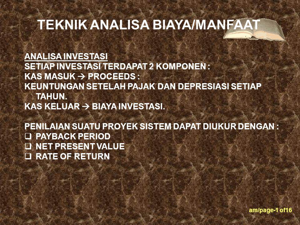 am/page-1 of16 ANALISA INVESTASI SETIAP INVESTASI TERDAPAT 2 KOMPONEN : KAS MASUK  PROCEEDS : KEUNTUNGAN SETELAH PAJAK DAN DEPRESIASI SETIAP TAHUN. K