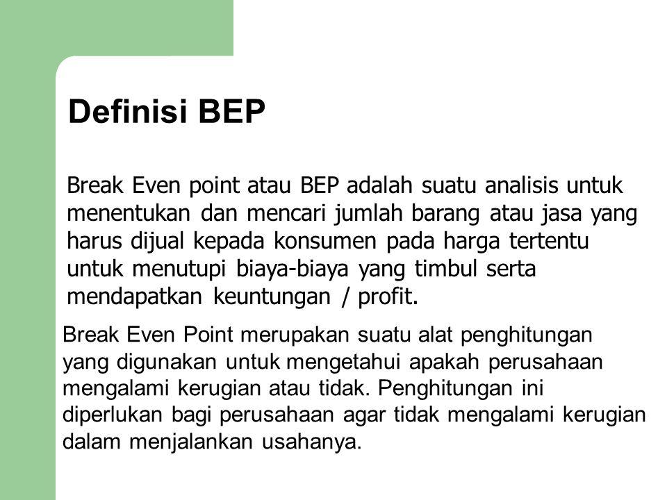 Definisi BEP Break Even point atau BEP adalah suatu analisis untuk menentukan dan mencari jumlah barang atau jasa yang harus dijual kepada konsumen pa