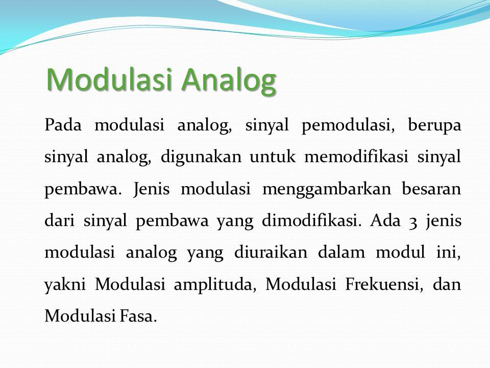 Modulasi Analog Pada modulasi analog, sinyal pemodulasi, berupa sinyal analog, digunakan untuk memodifikasi sinyal pembawa. Jenis modulasi menggambark