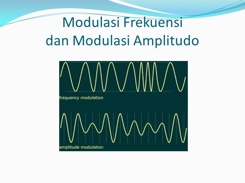 Modulasi Frekuensi dan Modulasi Amplitudo