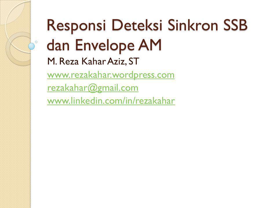 Responsi Deteksi Sinkron SSB dan Envelope AM M. Reza Kahar Aziz, ST www.rezakahar.wordpress.com rezakahar@gmail.com www.linkedin.com/in/rezakahar