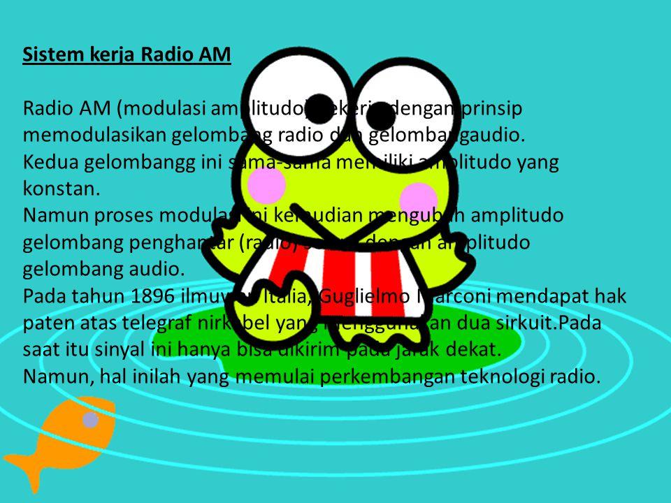 Sistem kerja Radio AM Radio AM (modulasi amplitudo) bekerja dengan prinsip memodulasikan gelombang radio dan gelombangaudio. Kedua gelombangg ini sama
