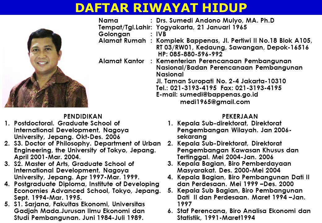 DAFTAR RIWAYAT HIDUP Nama: Drs. Sumedi Andono Mulyo, MA. Ph.D Tempat/Tgl.Lahir: Yogyakarta, 21 JanuarI 1965 Golongan: IVB Alamat Rumah: Komplek Bappen