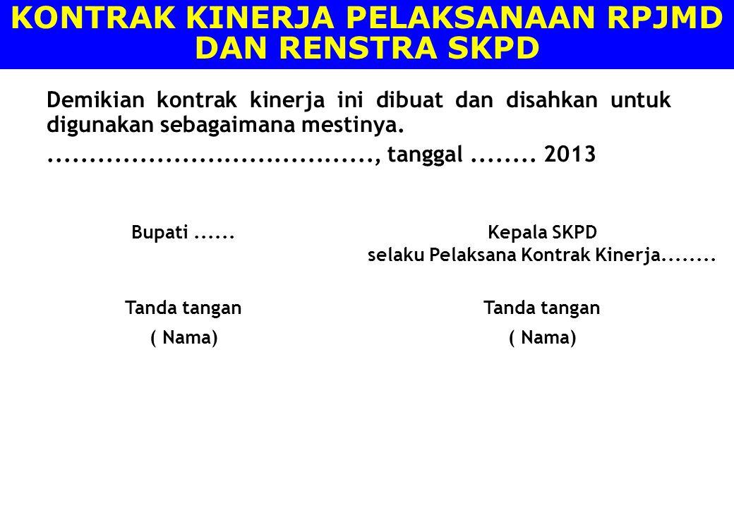 Demikian kontrak kinerja ini dibuat dan disahkan untuk digunakan sebagaimana mestinya........................................, tanggal........ 2013 Bu