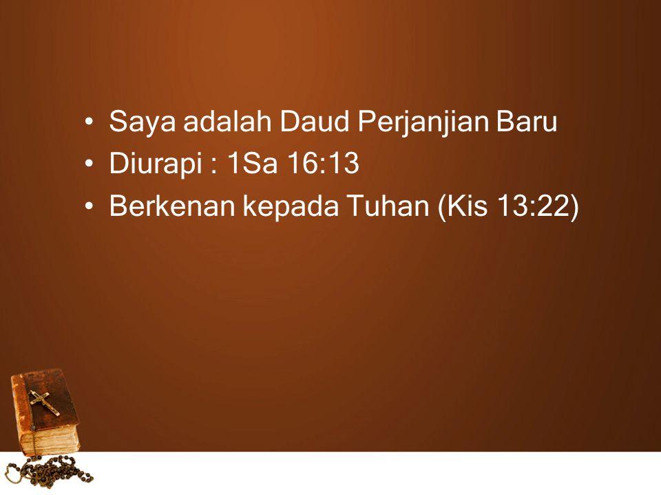 Saya adalah Daud Perjanjian Baru Diurapi : 1Sa 16:13 Berkenan kepada Tuhan (Kis 13:22)
