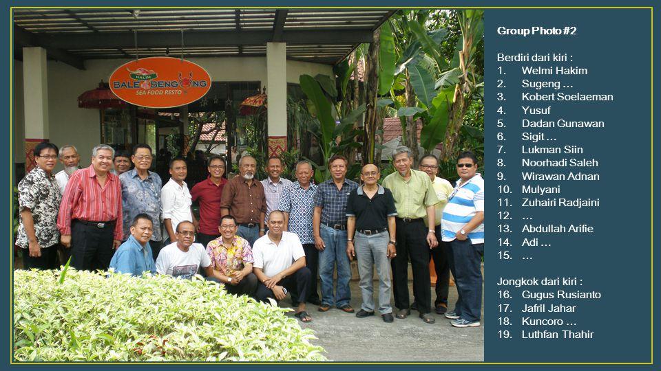 Group Photo #2 Berdiri dari kiri : 1.Welmi Hakim 2.Sugeng … 3.Kobert Soelaeman 4.Yusuf 5.Dadan Gunawan 6.Sigit … 7.Lukman Siin 8.Noorhadi Saleh 9.Wira