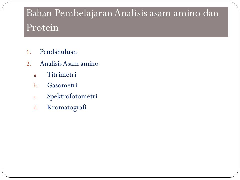 Bahan Pembelajaran Analisis asam amino dan Protein 1. Pendahuluan 2. Analisis Asam amino a. Titrimetri b. Gasometri c. Spektrofotometri d. Kromatograf
