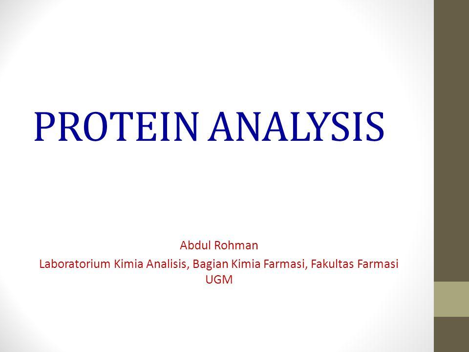 PROTEIN ANALYSIS Abdul Rohman Laboratorium Kimia Analisis, Bagian Kimia Farmasi, Fakultas Farmasi UGM