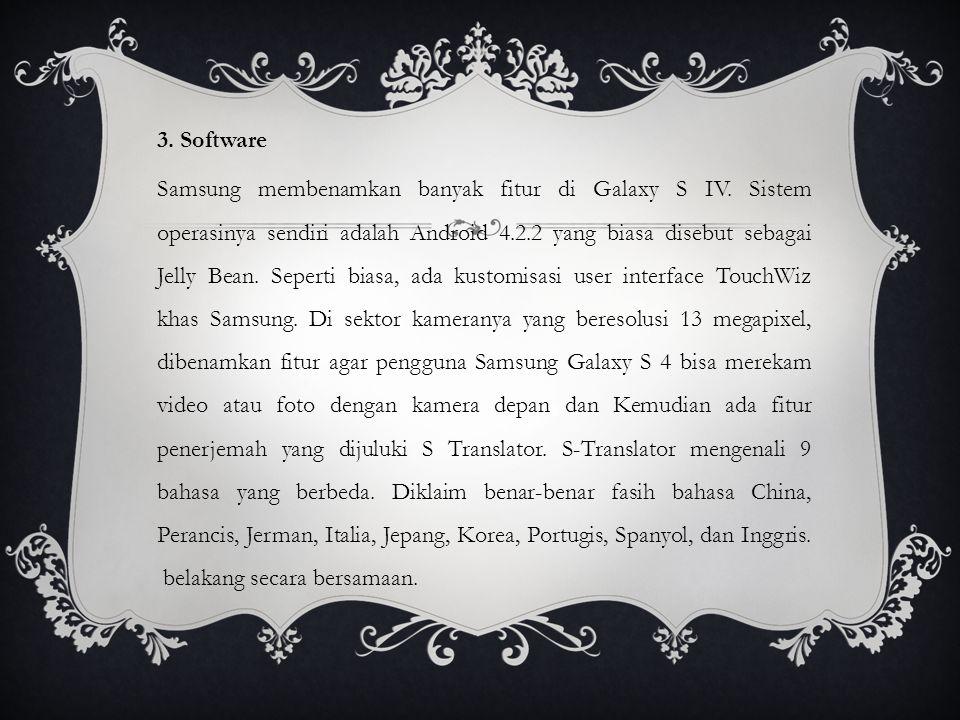 3. Software Samsung membenamkan banyak fitur di Galaxy S IV. Sistem operasinya sendiri adalah Android 4.2.2 yang biasa disebut sebagai Jelly Bean. Sep