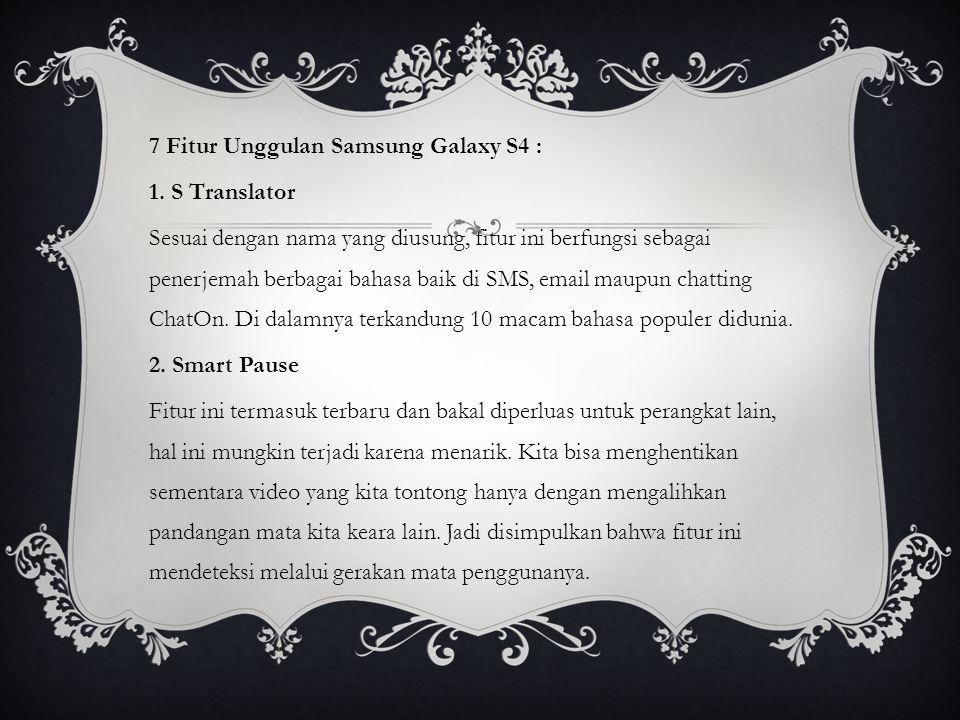 7 Fitur Unggulan Samsung Galaxy S4 : 1. S Translator Sesuai dengan nama yang diusung, fitur ini berfungsi sebagai penerjemah berbagai bahasa baik di S