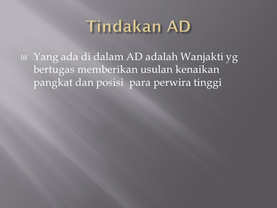  Yang ada di dalam AD adalah Wanjakti yg bertugas memberikan usulan kenaikan pangkat dan posisi para perwira tinggi