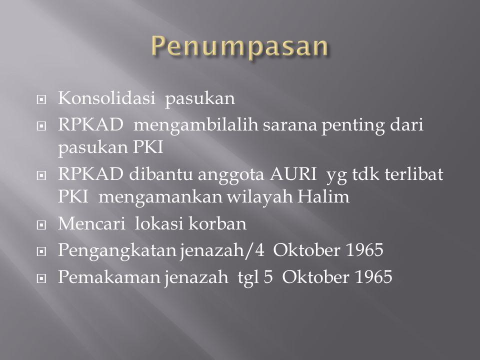  Konsolidasi pasukan  RPKAD mengambilalih sarana penting dari pasukan PKI  RPKAD dibantu anggota AURI yg tdk terlibat PKI mengamankan wilayah Halim