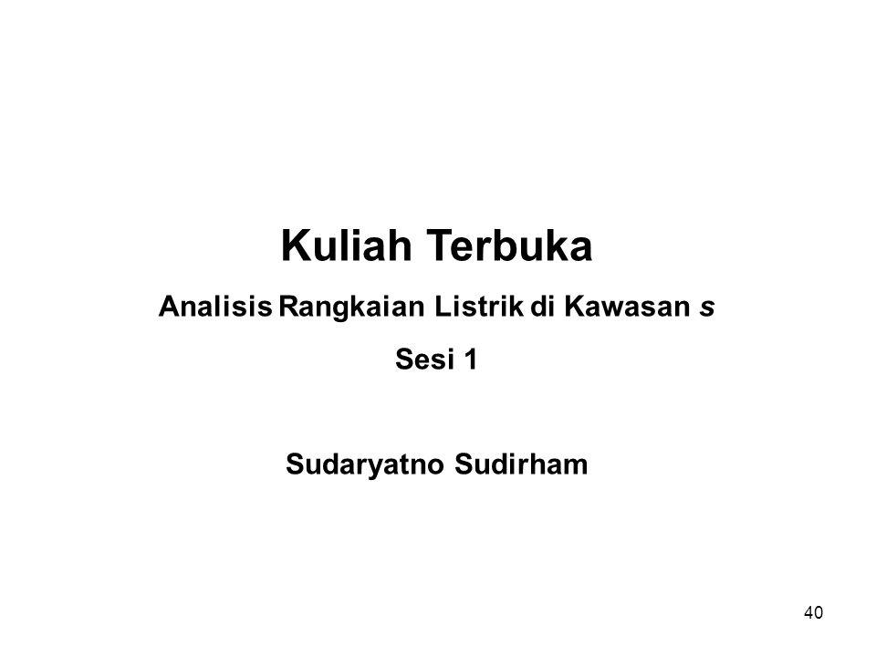 Kuliah Terbuka Analisis Rangkaian Listrik di Kawasan s Sesi 1 Sudaryatno Sudirham 40