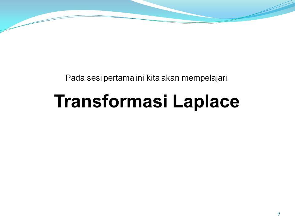 Transformasi Laplace 6 Pada sesi pertama ini kita akan mempelajari
