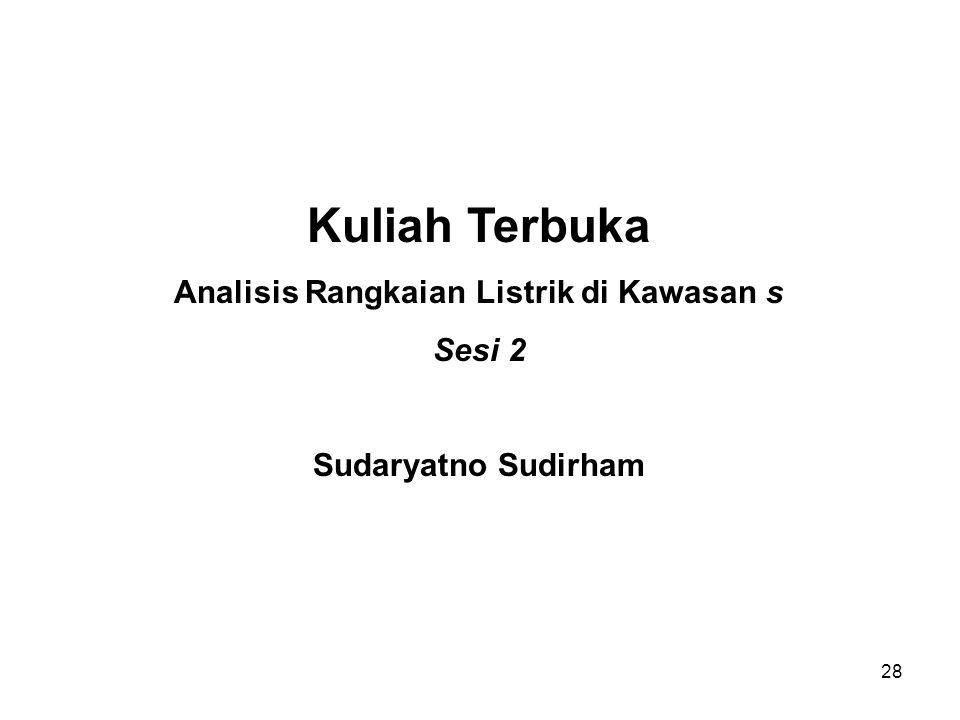 Kuliah Terbuka Analisis Rangkaian Listrik di Kawasan s Sesi 2 Sudaryatno Sudirham 28