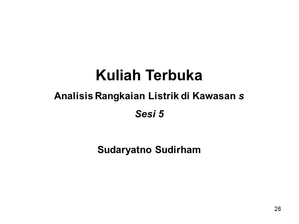 Kuliah Terbuka Analisis Rangkaian Listrik di Kawasan s Sesi 5 Sudaryatno Sudirham 26