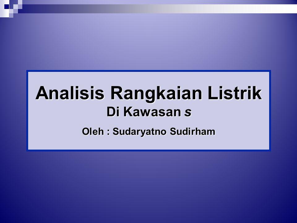 Analisis Rangkaian Listrik Di Kawasan s Oleh : Sudaryatno Sudirham