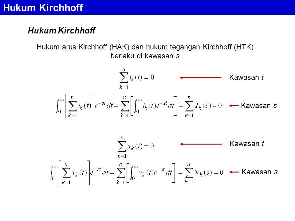 Hukum Kirchhoff Hukum arus Kirchhoff (HAK) dan hukum tegangan Kirchhoff (HTK) berlaku di kawasan s Kawasan t Kawasan s Kawasan t Kawasan s