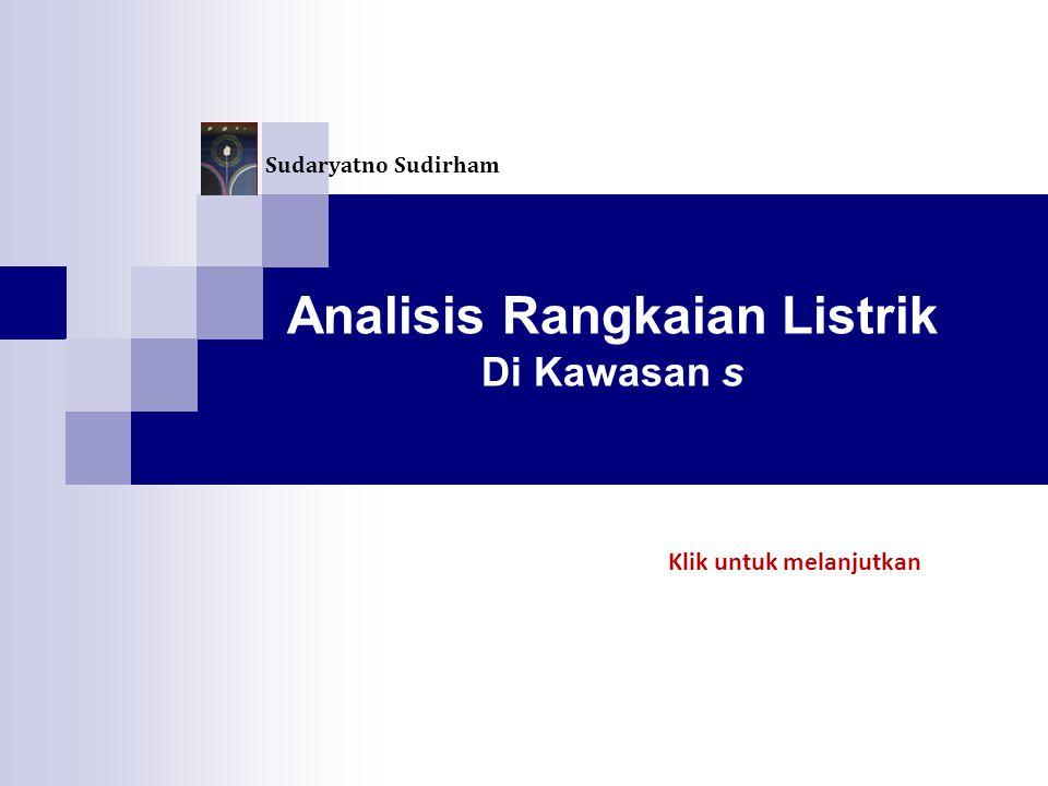 Analisis Rangkaian Listrik Di Kawasan s Sudaryatno Sudirham Klik untuk melanjutkan