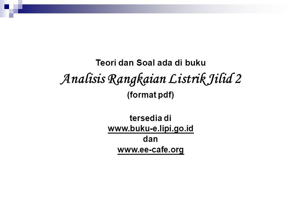 Teori dan Soal ada di buku Analisis Rangkaian Listrik Jilid 2 (format pdf) tersedia di www.buku-e.lipi.go.id dan www.ee-cafe.org