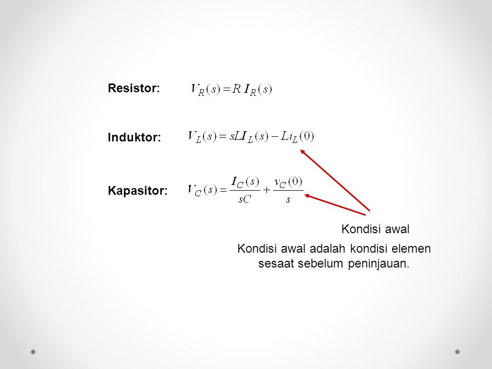 Resistor: Induktor: Kapasitor: Kondisi awal Kondisi awal adalah kondisi elemen sesaat sebelum peninjauan.